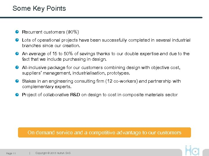 Some Key Points Recurrent customers (90%) Lots of operational projects have been successfully completed