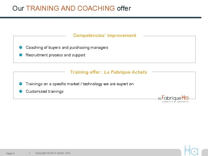 Our TRAINING AND COACHING offer Competencies' improvement Coaching of buyers and purchasing managers Recruitment