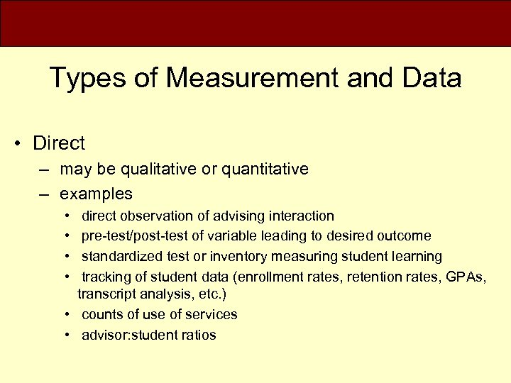 Types of Measurement and Data • Direct – may be qualitative or quantitative –