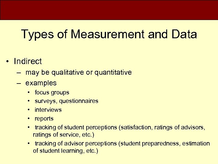 Types of Measurement and Data • Indirect – may be qualitative or quantitative –