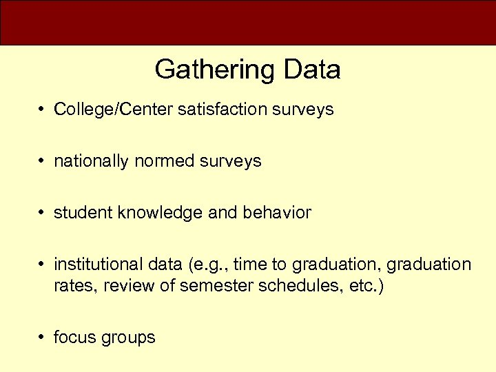 Gathering Data • College/Center satisfaction surveys • nationally normed surveys • student knowledge and