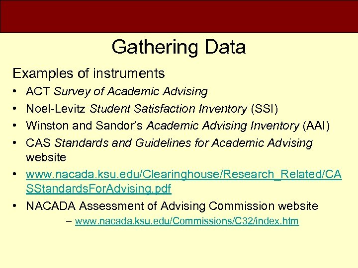 Gathering Data Examples of instruments • • ACT Survey of Academic Advising Noel-Levitz Student