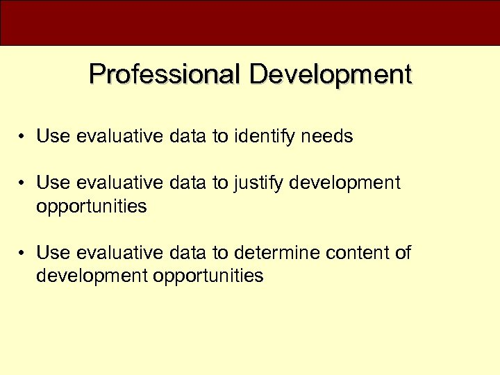 Professional Development • Use evaluative data to identify needs • Use evaluative data to