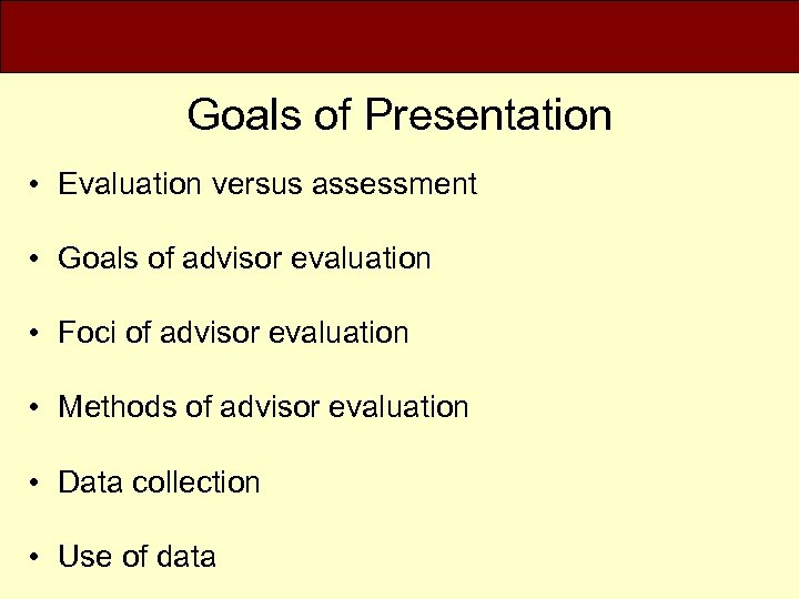 Goals of Presentation • Evaluation versus assessment • Goals of advisor evaluation • Foci
