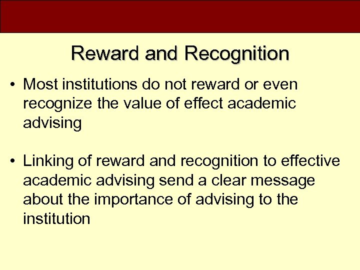 Reward and Recognition • Most institutions do not reward or even recognize the value