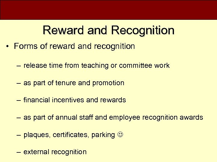 Reward and Recognition • Forms of reward and recognition – release time from teaching
