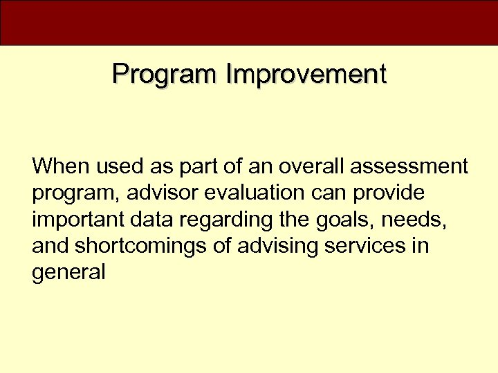 Program Improvement When used as part of an overall assessment program, advisor evaluation can