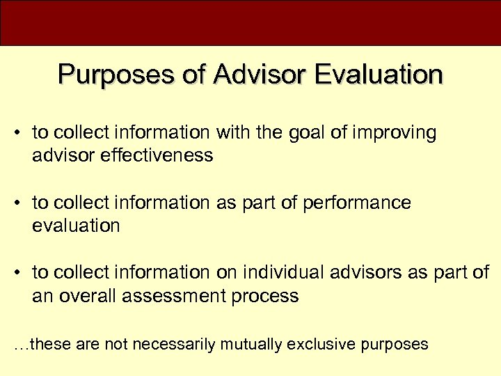 Purposes of Advisor Evaluation • to collect information with the goal of improving advisor