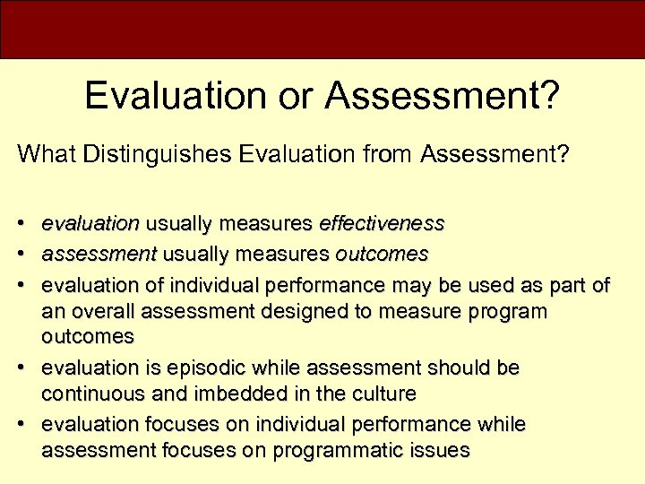 Evaluation or Assessment? What Distinguishes Evaluation from Assessment? • • • evaluation usually measures