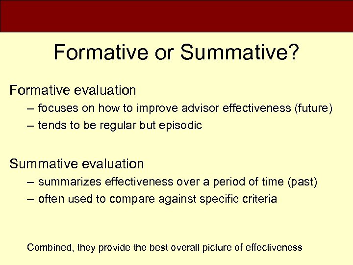 Formative or Summative? Formative evaluation – focuses on how to improve advisor effectiveness (future)