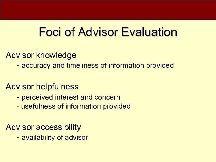 Foci of Advisor Evaluation Advisor knowledge - accuracy and timeliness of information provided Advisor