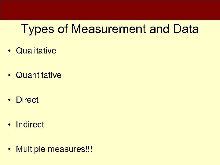 Types of Measurement and Data • Qualitative • Quantitative • Direct • Indirect •