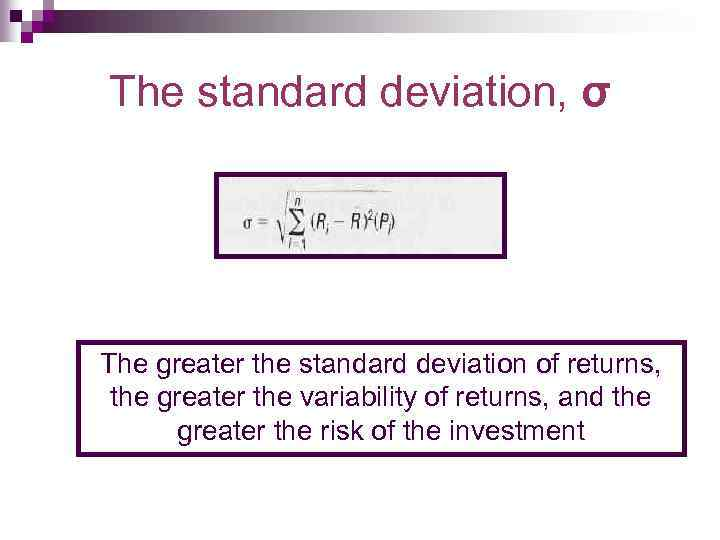 The standard deviation, σ The greater the standard deviation of returns, the greater the