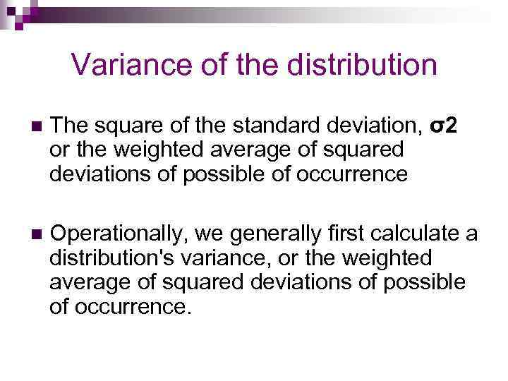 Variance of the distribution n The square of the standard deviation, σ2 or the