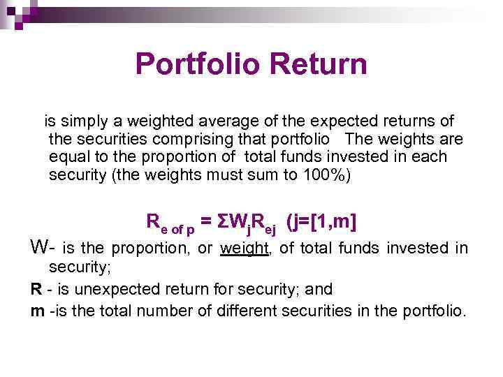 Portfolio Return is simply a weighted average of the expected returns of the securities