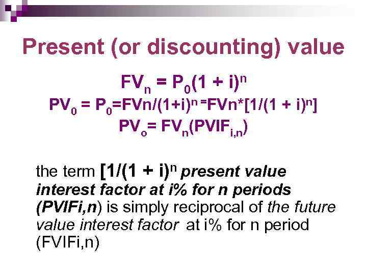 Present (or discounting) value FVn = P 0(1 + i)n PV 0 = P