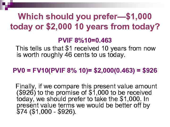 Which should you prefer—$1, 000 today or $2, 000 10 years from today? PVIF