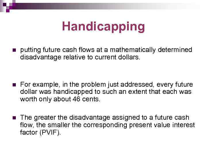 Handicapping n putting future cash flows at a mathematically determined disadvantage relative to current