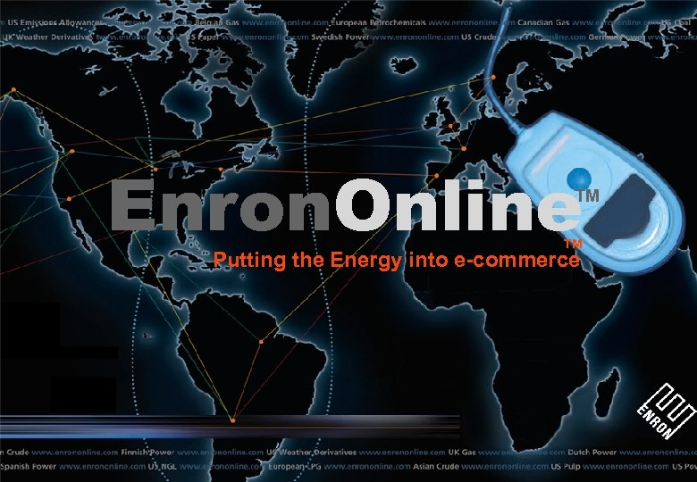 Enron. Online TM TM Putting the Energy into e-commerce
