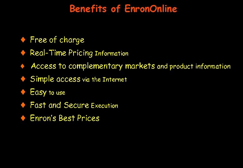 Benefits of Enron. Online ¨ ¨ Free of charge Real-Time Pricing Information ¨ Access