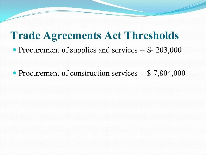 Trade Agreements Act Thresholds Procurement of supplies and services -- $- 203, 000 Procurement