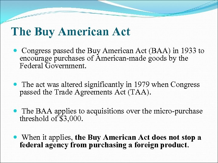 The Buy American Act Congress passed the Buy American Act (BAA) in 1933 to