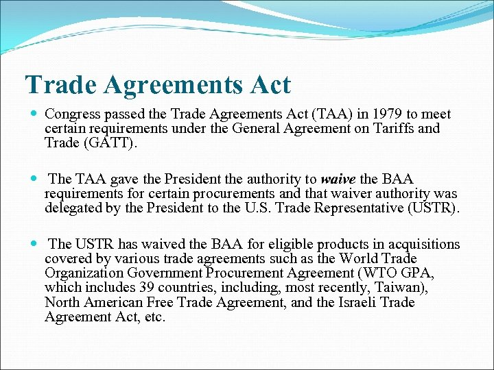 Trade Agreements Act Congress passed the Trade Agreements Act (TAA) in 1979 to meet