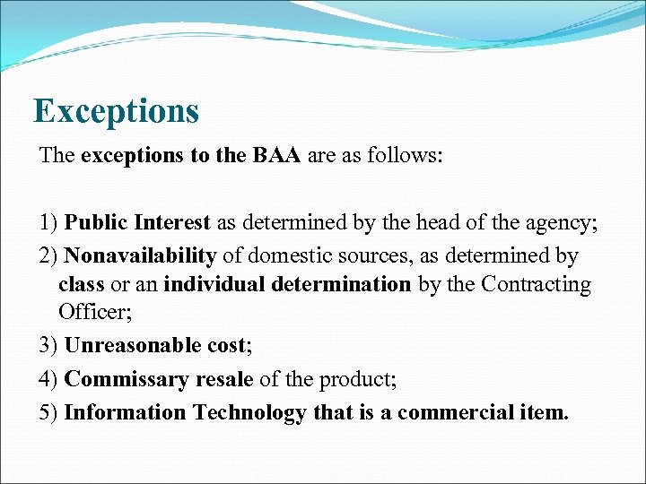 Exceptions The exceptions to the BAA are as follows: 1) Public Interest as determined