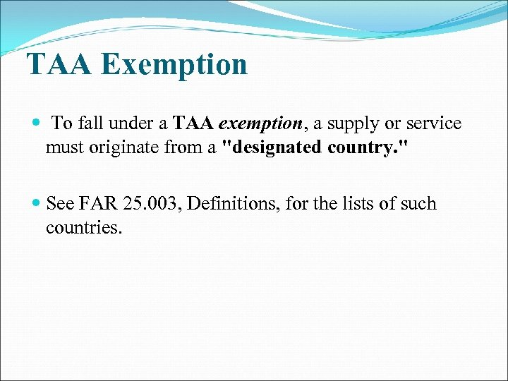 TAA Exemption To fall under a TAA exemption, a supply or service must originate