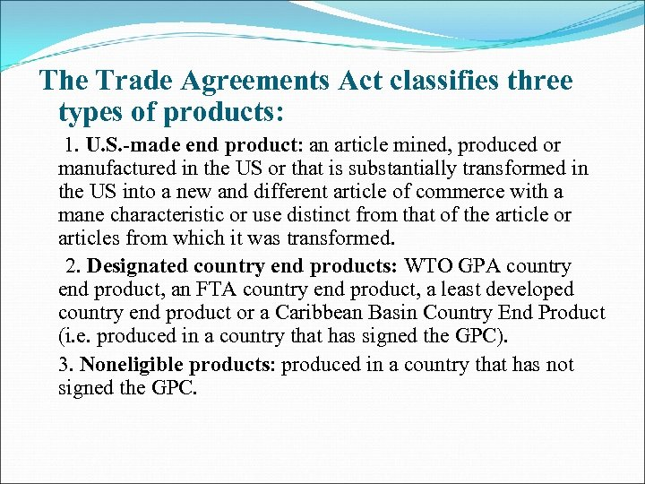 The Trade Agreements Act classifies three types of products: 1. U. S. -made end