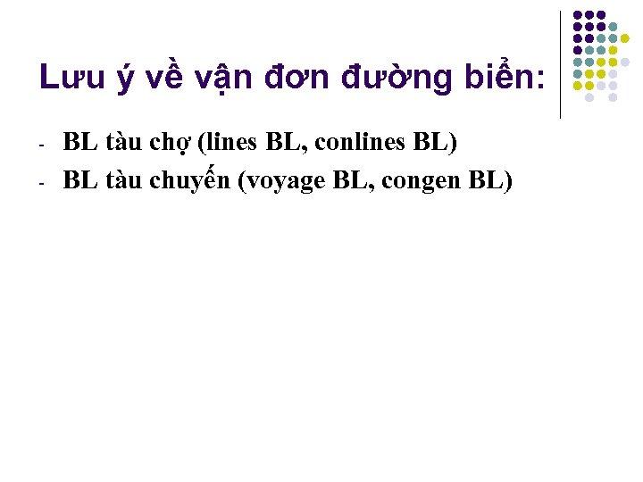 Lưu ý về vận đơn đường biển: - BL tàu chợ (lines BL, conlines