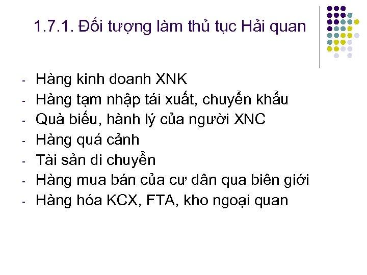 1. 7. 1. Đối tượng làm thủ tục Hải quan Hàng kinh doanh XNK