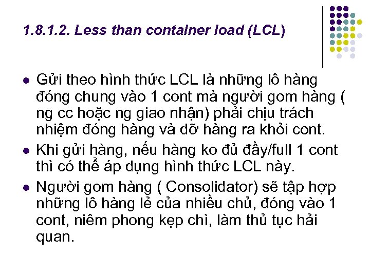 1. 8. 1. 2. Less than container load (LCL) l l l Gửi theo
