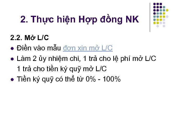 2. Thực hiện Hợp đồng NK 2. 2. Mở L/C l Điền vào mẫu