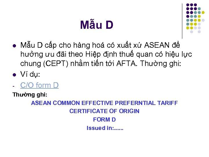 Mẫu D l l Mẫu D cấp cho hàng hoá có xuất xứ ASEAN