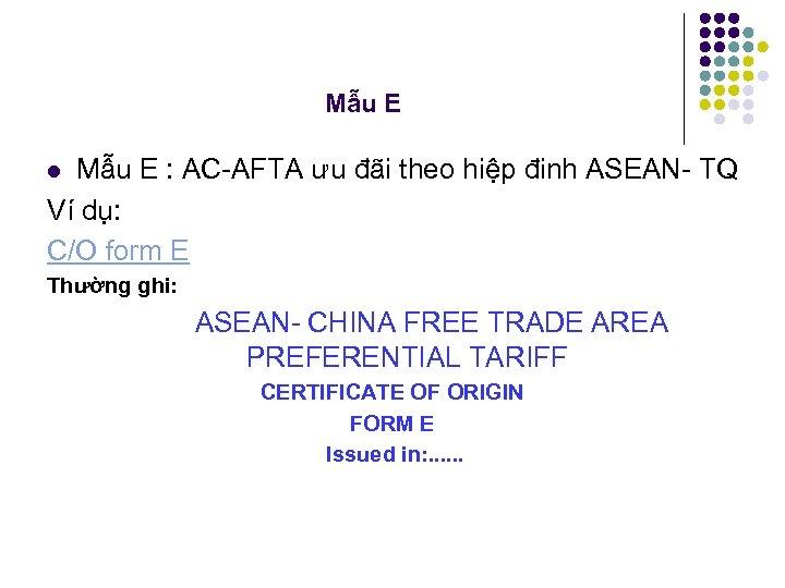 Mẫu E : AC AFTA ưu đãi theo hiệp đinh ASEAN TQ Ví dụ: