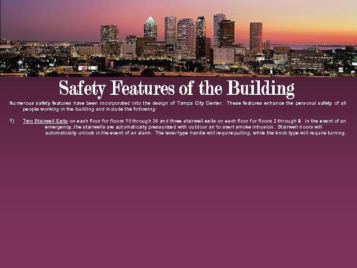 Numerous safety features have been incorporated into the design of Tampa City Center. These
