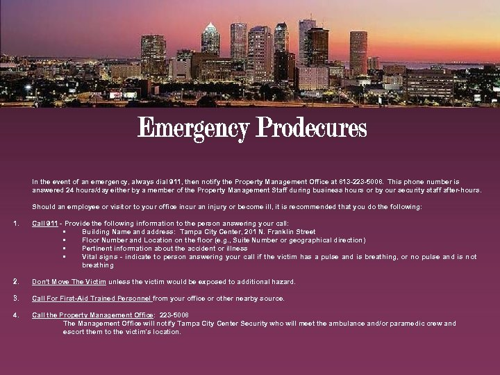 In the event of an emergency, always dial 911, then notify the Property Management