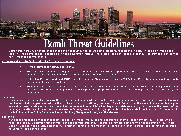 Bomb threats are usually made by telephone by an anonymous caller. All bomb threats