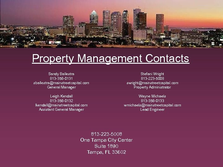 Property Management Contacts Sandy Ballestra 813 -356 -0131 sballestra@mainstreetcapital. com General Manager Stefani Wright