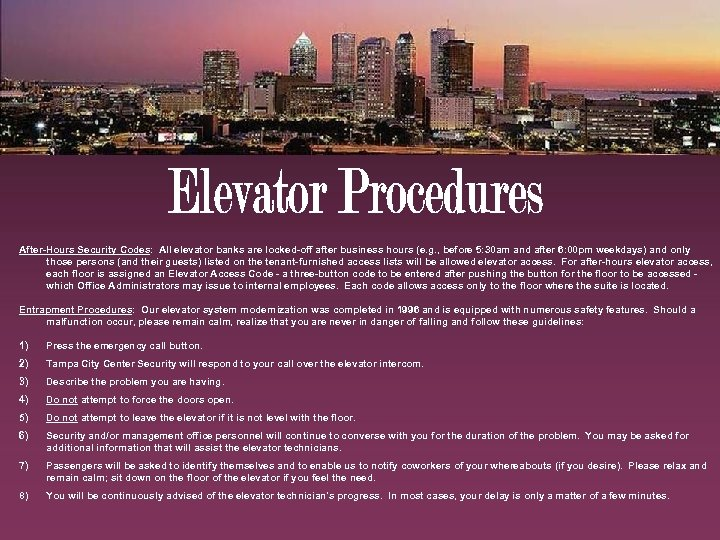 After-Hours Security Codes: All elevator banks are locked-off after business hours (e. g. ,