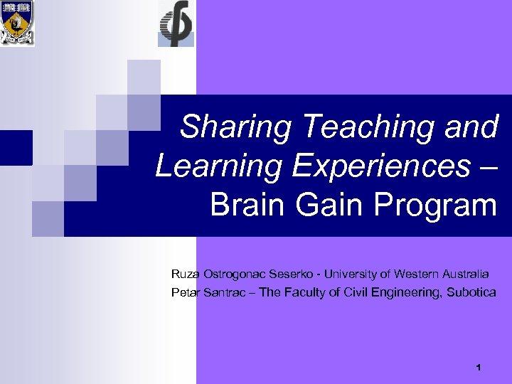 Sharing Teaching and Learning Experiences – Brain Gain Program Ruza Ostrogonac Seserko - University