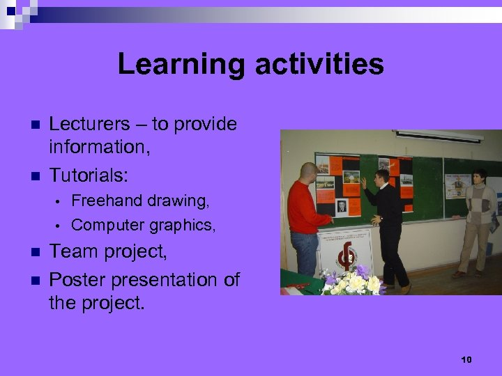 Learning activities n n Lecturers – to provide information, Tutorials: Freehand drawing, • Computer