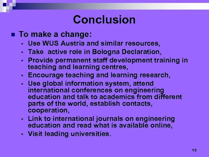 Conclusion n To make a change: • • Use WUS Austria and similar resources,