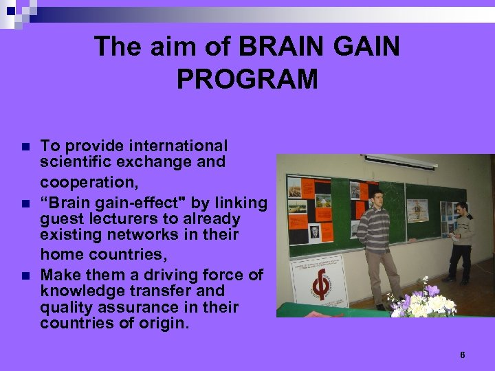 The aim of BRAIN GAIN PROGRAM n n n To provide international scientific exchange