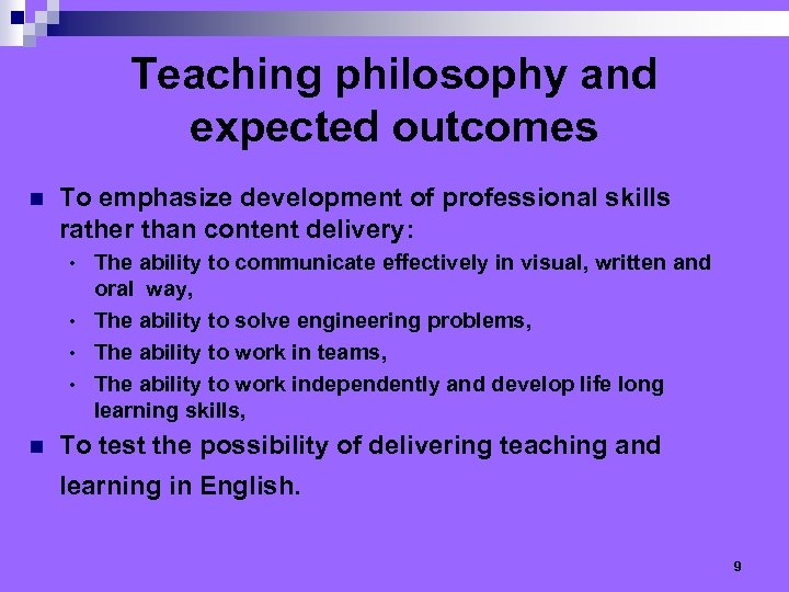 Teaching philosophy and expected outcomes n To emphasize development of professional skills rather than