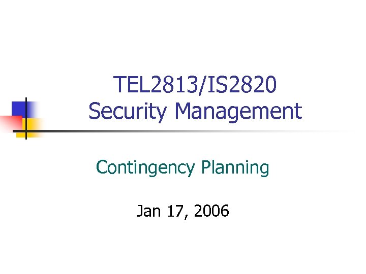 TEL 2813/IS 2820 Security Management Contingency Planning Jan 17, 2006