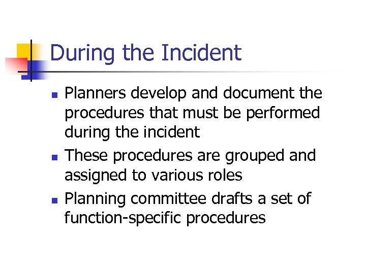 During the Incident n n n Planners develop and document the procedures that must