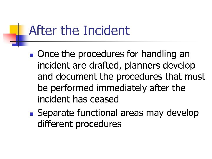After the Incident n n Once the procedures for handling an incident are drafted,