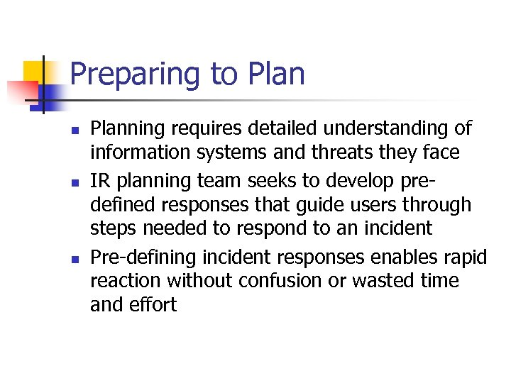 Preparing to Plan n Planning requires detailed understanding of information systems and threats they